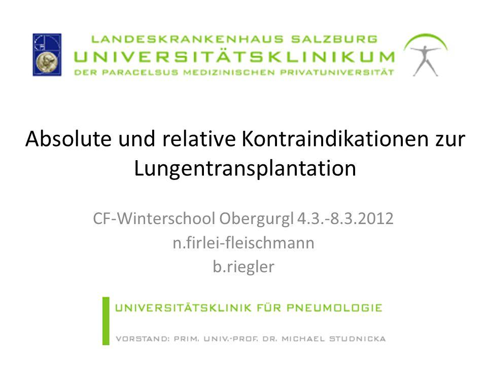 Absolute und relative Kontraindikationen zur Lungentransplantation CF-Winterschool Obergurgl 4.3.-8.3.2012 n.firlei-fleischmann b.riegler
