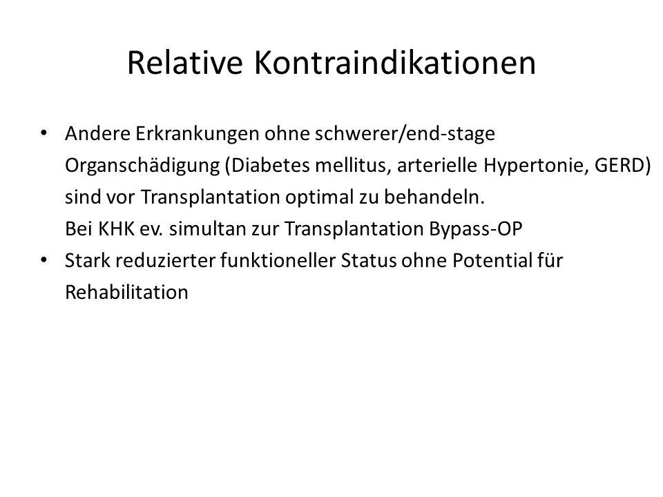 Relative Kontraindikationen Andere Erkrankungen ohne schwerer/end-stage Organschädigung (Diabetes mellitus, arterielle Hypertonie, GERD) sind vor Tran
