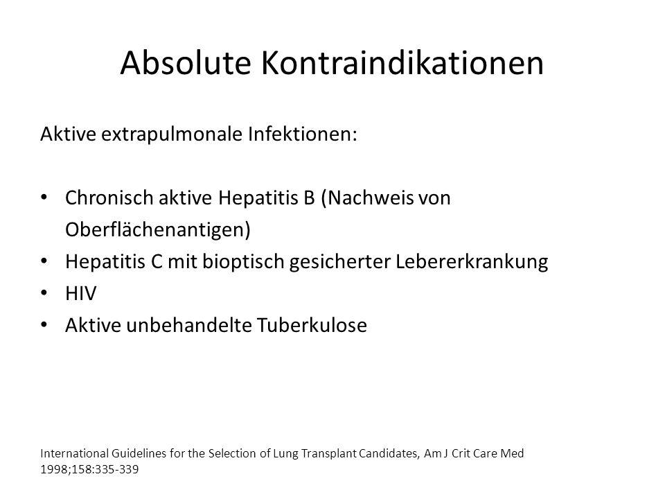 Absolute Kontraindikationen Aktive extrapulmonale Infektionen: Chronisch aktive Hepatitis B (Nachweis von Oberflächenantigen) Hepatitis C mit bioptisc