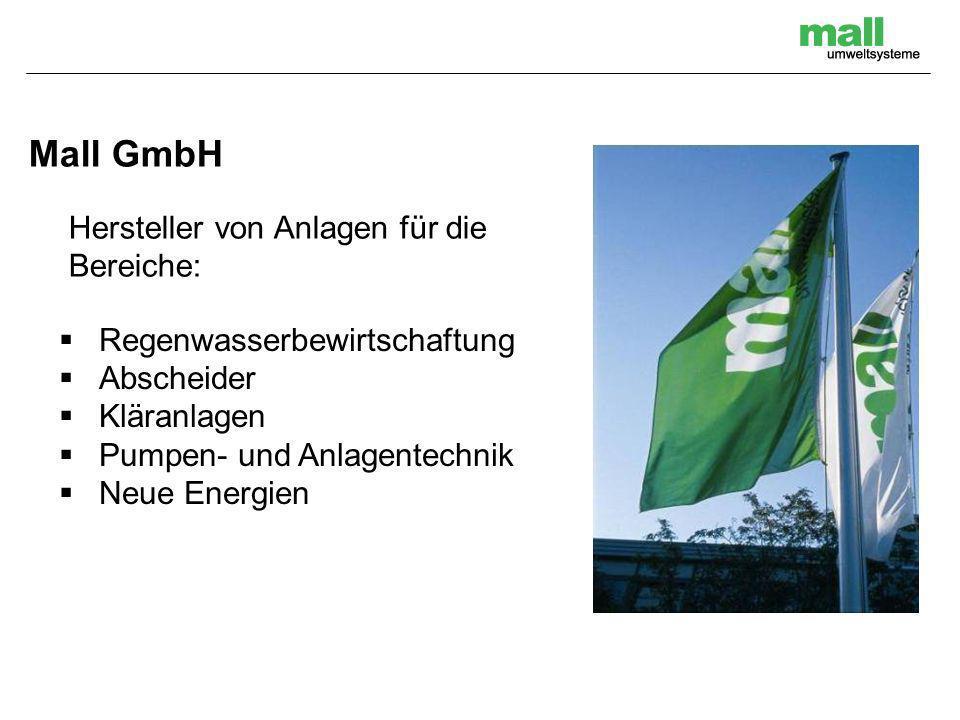 Mall GmbH Hersteller von Anlagen für die Bereiche: Regenwasserbewirtschaftung Abscheider Kläranlagen Pumpen- und Anlagentechnik Neue Energien