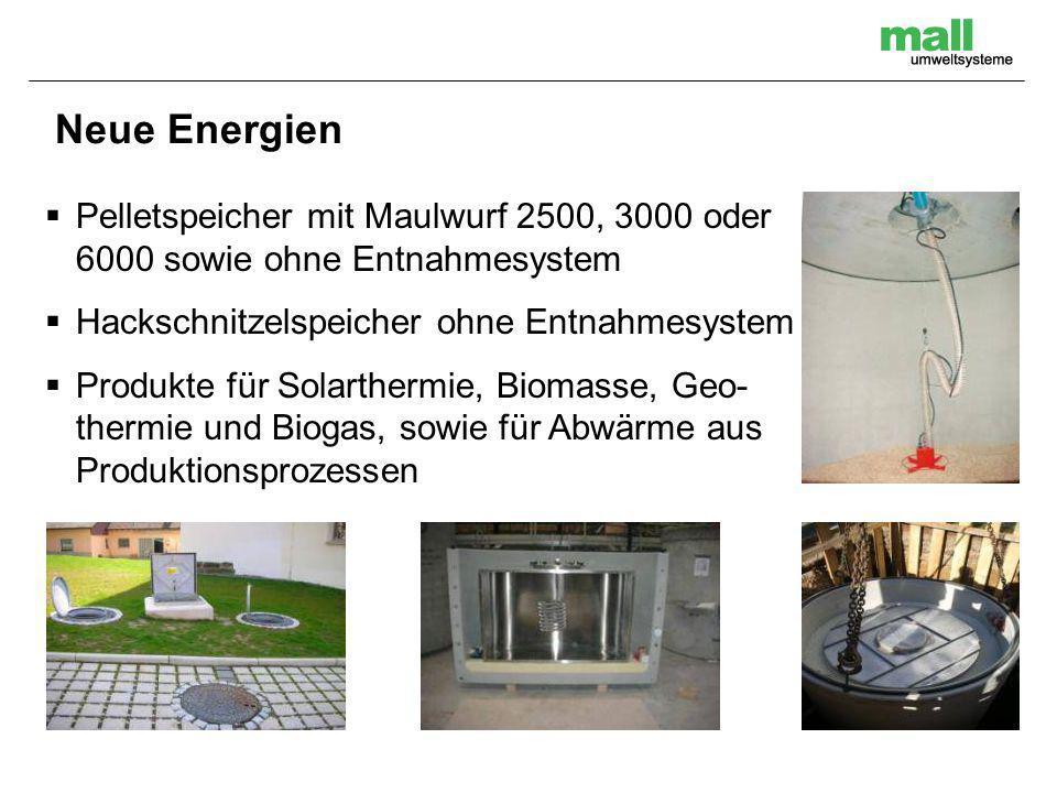 Pelletspeicher mit Maulwurf 2500, 3000 oder 6000 sowie ohne Entnahmesystem Hackschnitzelspeicher ohne Entnahmesystem Produkte für Solarthermie, Biomasse, Geo- thermie und Biogas, sowie für Abwärme aus Produktionsprozessen Neue Energien
