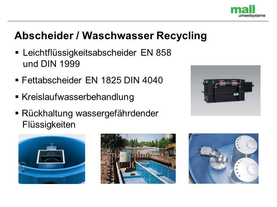 Abscheider / Waschwasser Recycling Leichtflüssigkeitsabscheider EN 858 und DIN 1999 Fettabscheider EN 1825 DIN 4040 Kreislaufwasserbehandlung Rückhaltung wassergefährdender Flüssigkeiten