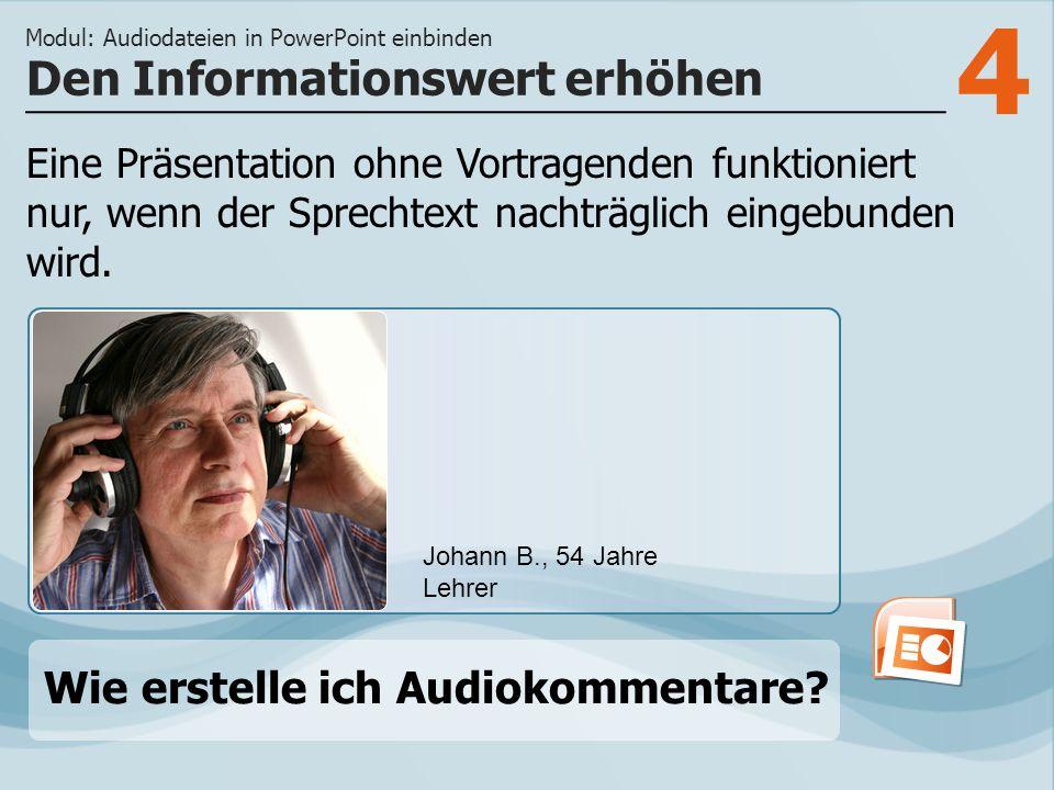 4 Eine Präsentation ohne Vortragenden funktioniert nur, wenn der Sprechtext nachträglich eingebunden wird. Den Informationswert erhöhen Modul: Audioda