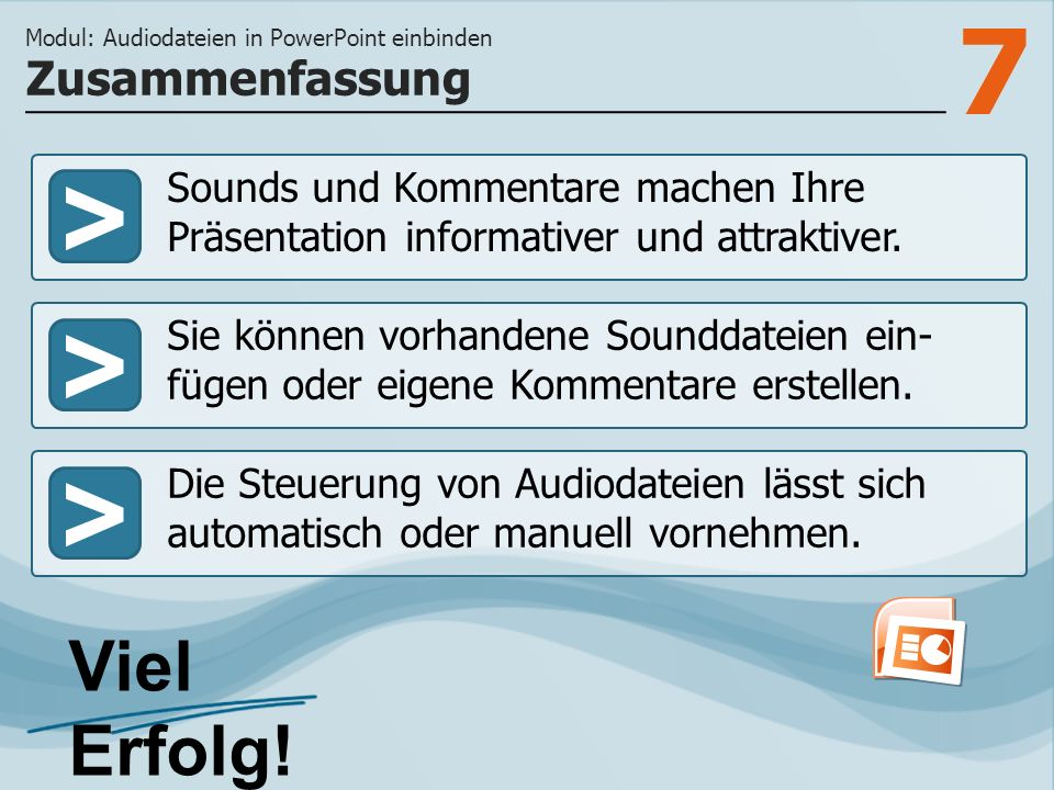 7 >>> Sounds und Kommentare machen Ihre Präsentation informativer und attraktiver. Sie können vorhandene Sounddateien ein- fügen oder eigene Kommentar