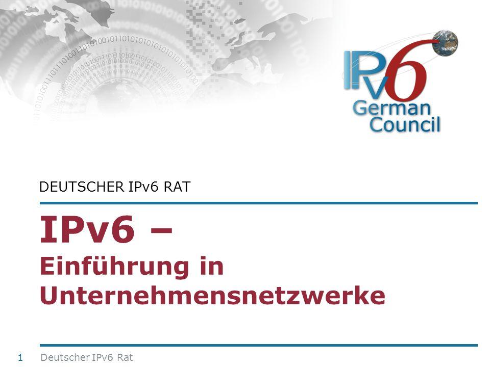 24. Juni 2010 IPv6 – Einführung in Unternehmensnetzwerke DEUTSCHER IPv6 RAT Deutscher IPv6 Rat 1
