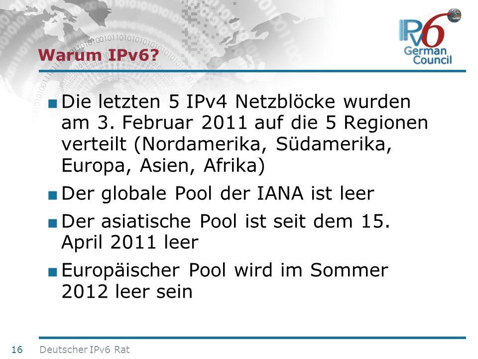 24. Juni 2010 Warum IPv6? Die letzten 5 IPv4 Netzblöcke wurden am 3. Februar 2011 auf die 5 Regionen verteilt (Nordamerika, Südamerika, Europa, Asien,