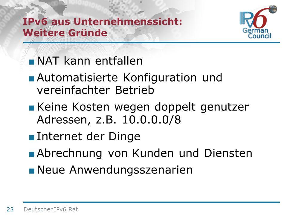 24. Juni 2010 IPv6 aus Unternehmenssicht: Weitere Gründe NAT kann entfallen Automatisierte Konfiguration und vereinfachter Betrieb Keine Kosten wegen