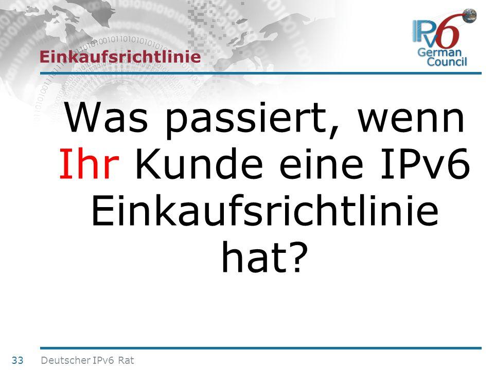 24. Juni 2010 Einkaufsrichtlinie Was passiert, wenn Ihr Kunde eine IPv6 Einkaufsrichtlinie hat? 33 Deutscher IPv6 Rat