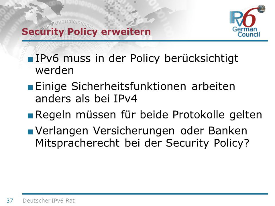24. Juni 2010 Security Policy erweitern IPv6 muss in der Policy berücksichtigt werden Einige Sicherheitsfunktionen arbeiten anders als bei IPv4 Regeln