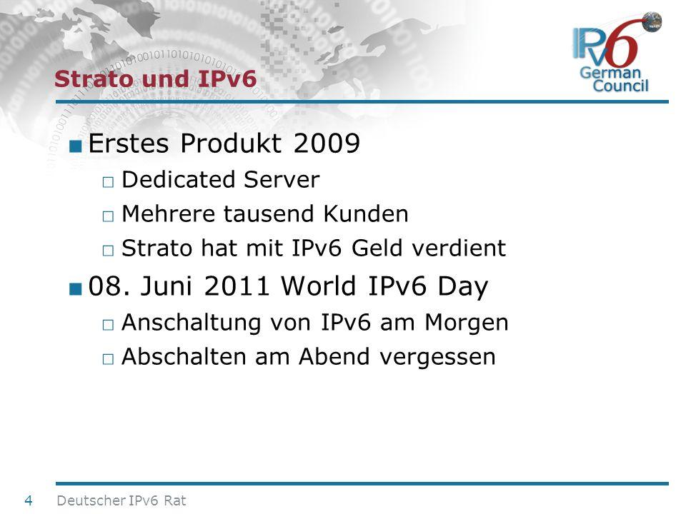 24. Juni 2010 Erstes Produkt 2009 Dedicated Server Mehrere tausend Kunden Strato hat mit IPv6 Geld verdient 08. Juni 2011 World IPv6 Day Anschaltung v