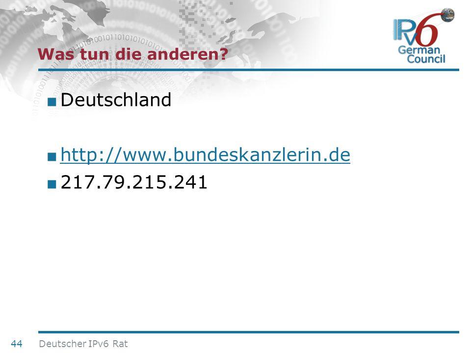 24. Juni 2010 Was tun die anderen? Deutschland http://www.bundeskanzlerin.de 217.79.215.241 44 Deutscher IPv6 Rat