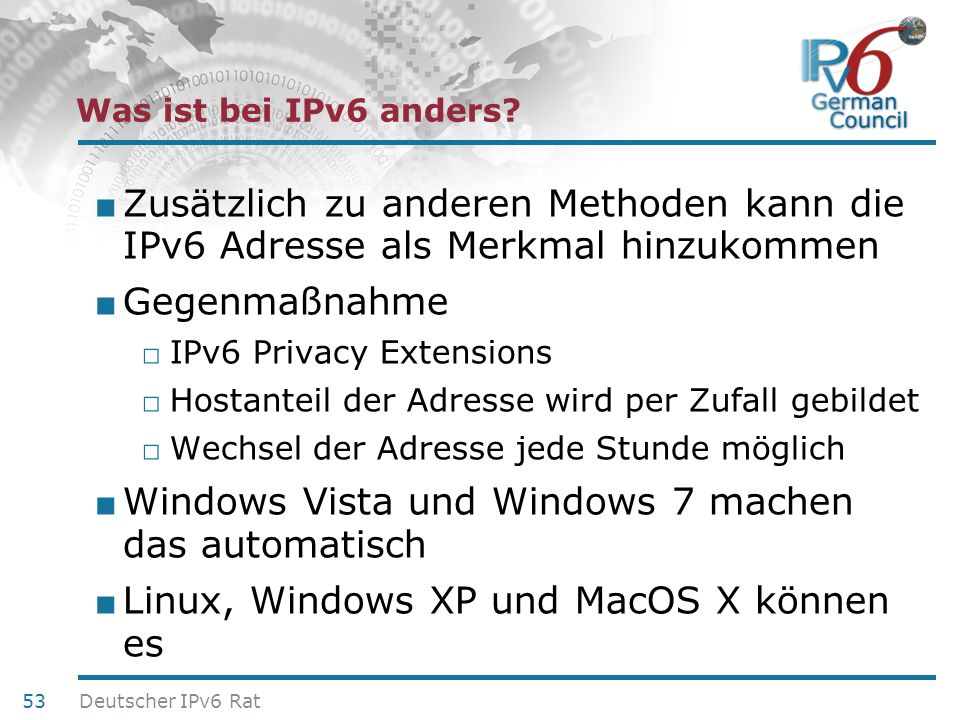24. Juni 2010 Was ist bei IPv6 anders? Zusätzlich zu anderen Methoden kann die IPv6 Adresse als Merkmal hinzukommen Gegenmaßnahme IPv6 Privacy Extensi