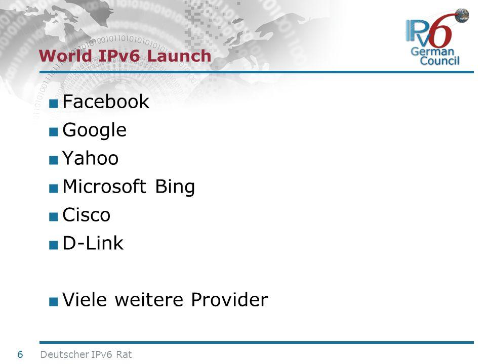 24. Juni 2010 Facebook Google Yahoo Microsoft Bing Cisco D-Link Viele weitere Provider 6 Deutscher IPv6 Rat World IPv6 Launch