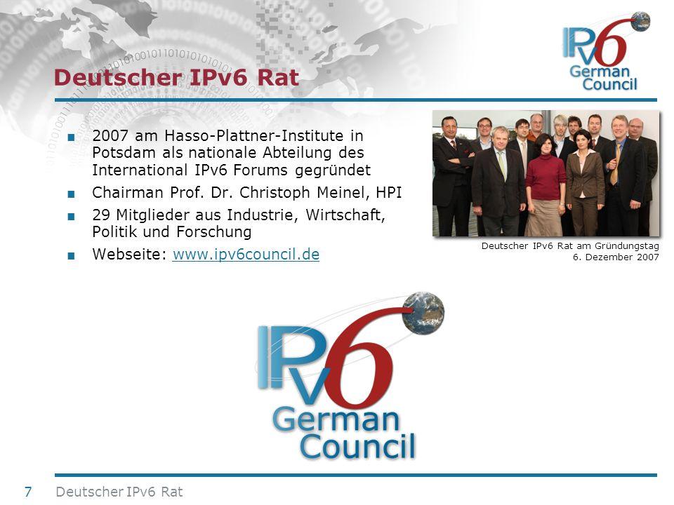 24. Juni 2010 Deutscher IPv6 Rat 2007 am Hasso-Plattner-Institute in Potsdam als nationale Abteilung des International IPv6 Forums gegründet Chairman
