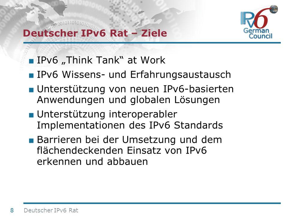 24. Juni 2010 Deutscher IPv6 Rat – Ziele IPv6 Think Tank at Work IPv6 Wissens- und Erfahrungsaustausch Unterstützung von neuen IPv6-basierten Anwendun