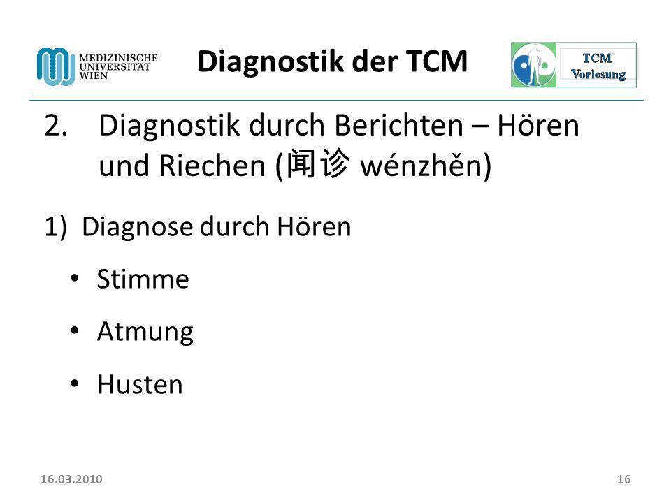 16.03.201016 Diagnostik der TCM 2.Diagnostik durch Berichten – Hören und Riechen ( wénzhěn) 1)Diagnose durch Hören Stimme Atmung Husten