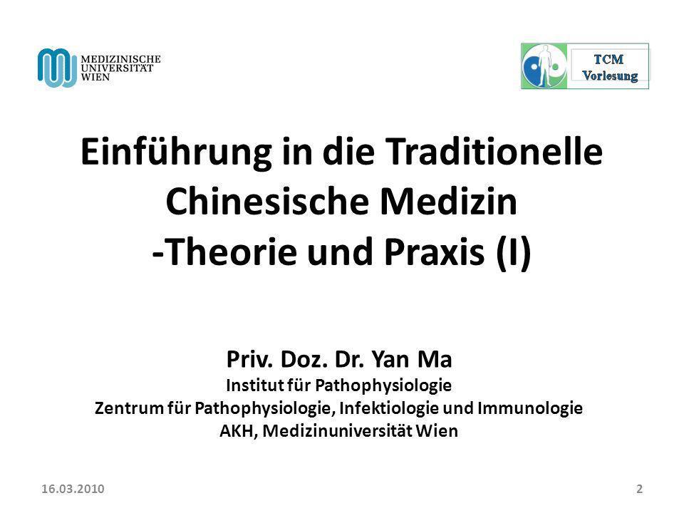 Einführung in die Traditionelle Chinesische Medizin -Theorie und Praxis (I) Priv. Doz. Dr. Yan Ma Institut für Pathophysiologie Zentrum für Pathophysi