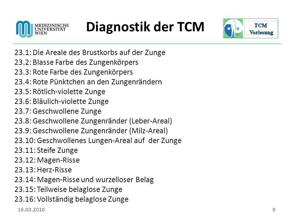 16.03.20109 Diagnostik der TCM 23.1: Die Areale des Brustkorbs auf der Zunge 23.2: Blasse Farbe des Zungenkörpers 23.3: Rote Farbe des Zungenkörpers 2