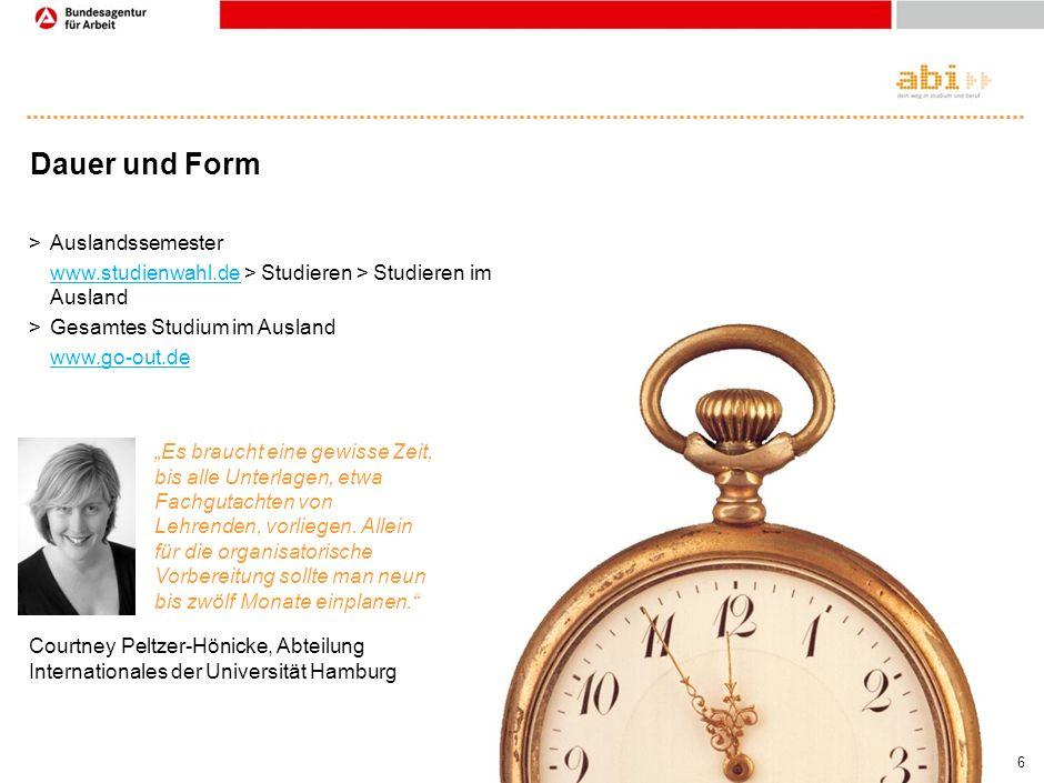 5 Dauer und Form Die Entscheidung für einen Auslandsaufenthalt ist gefallen: einige Semester oder für das gesamte Studium – geregelt durch eine Organi
