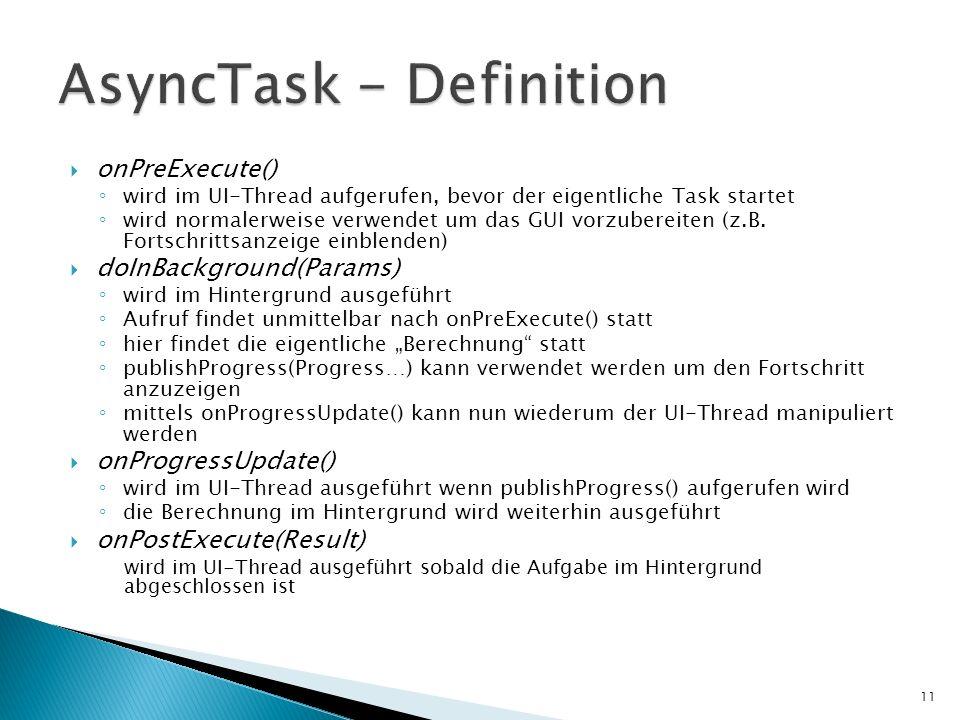 onPreExecute() wird im UI-Thread aufgerufen, bevor der eigentliche Task startet wird normalerweise verwendet um das GUI vorzubereiten (z.B. Fortschrit