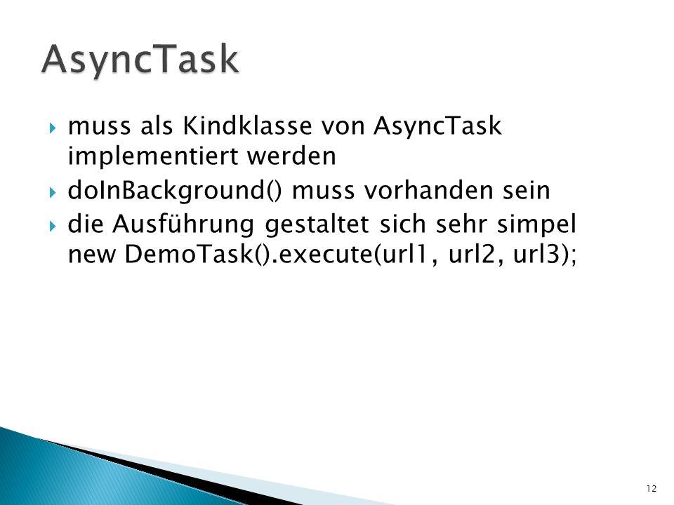 muss als Kindklasse von AsyncTask implementiert werden doInBackground() muss vorhanden sein die Ausführung gestaltet sich sehr simpel new DemoTask().e