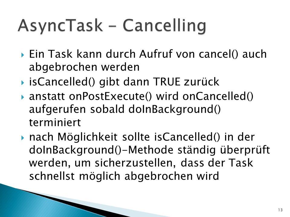 Ein Task kann durch Aufruf von cancel() auch abgebrochen werden isCancelled() gibt dann TRUE zurück anstatt onPostExecute() wird onCancelled() aufgeru