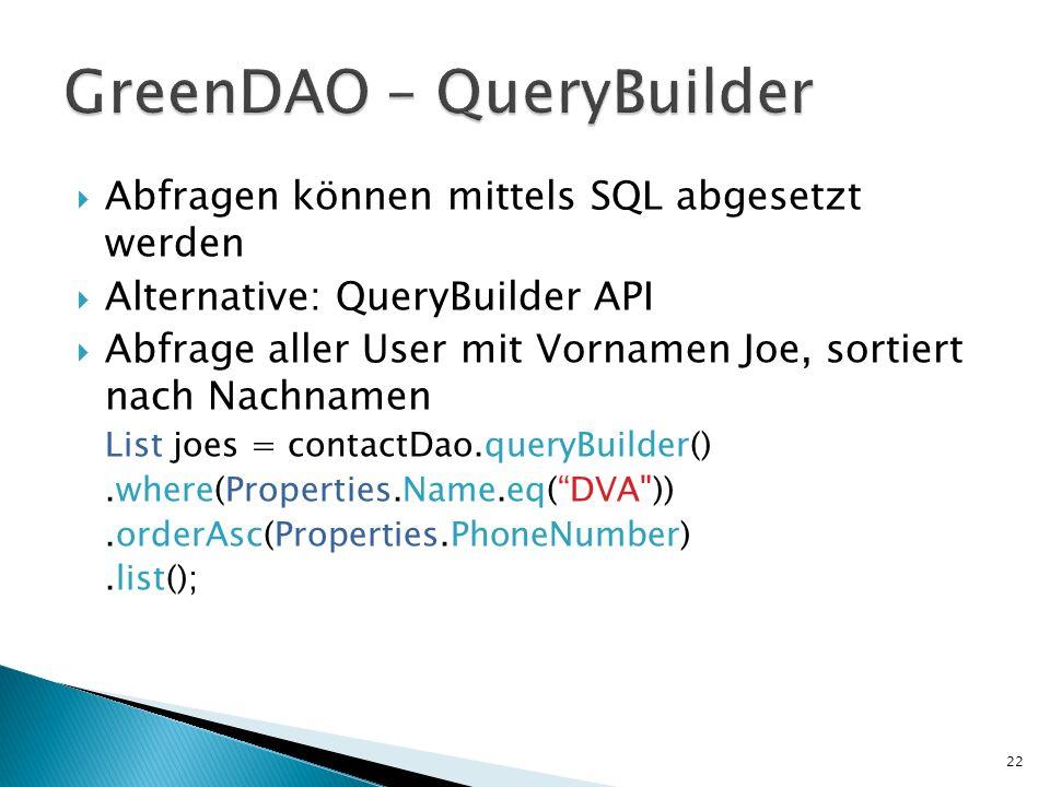 Abfragen können mittels SQL abgesetzt werden Alternative: QueryBuilder API Abfrage aller User mit Vornamen Joe, sortiert nach Nachnamen List joes = co