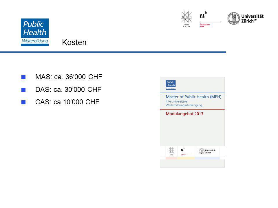 Kosten MAS: ca. 36000 CHF DAS: ca. 30000 CHF CAS: ca 10000 CHF