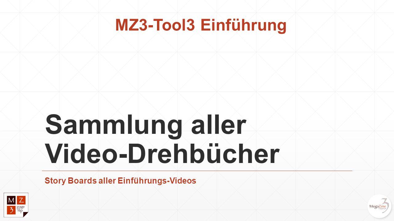 Sammlung aller Video-Drehbücher Story Boards aller Einführungs-Videos MZ3-Tool3 Einführung
