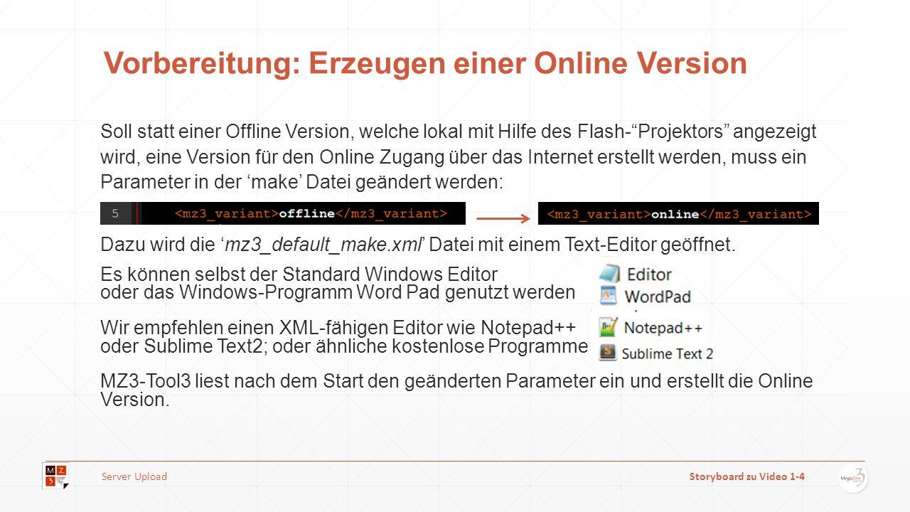 Soll statt einer Offline Version, welche lokal mit Hilfe des Flash-Projektors angezeigt wird, eine Version für den Online Zugang über das Internet erstellt werden, muss ein Parameter in der make Datei geändert werden: Dazu wird die mz3_default_make.xml Datei mit einem Text-Editor geöffnet.
