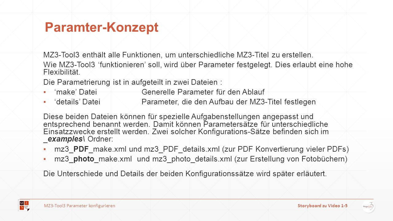 Paramter-Konzept MZ3-Tool3 enthält alle Funktionen, um unterschiedliche MZ3-Titel zu erstellen. Wie MZ3-Tool3 funktionieren soll, wird über Parameter