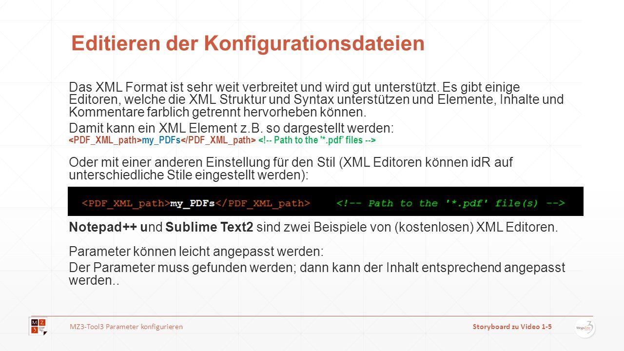 Editieren der Konfigurationsdateien Das XML Format ist sehr weit verbreitet und wird gut unterstützt. Es gibt einige Editoren, welche die XML Struktur