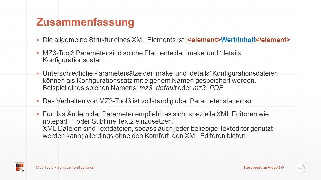 Zusammenfassung Die allgemeine Struktur eines XML Elements ist: Wert/Inhalt MZ3-Tool3 Parameter sind solche Elemente der make und details Konfigurationsdatei Unterschiedliche Parametersätze der make und details Konfigurationsdateien können als Konfigurationssatz mit eigenem Namen gespeichert werden.
