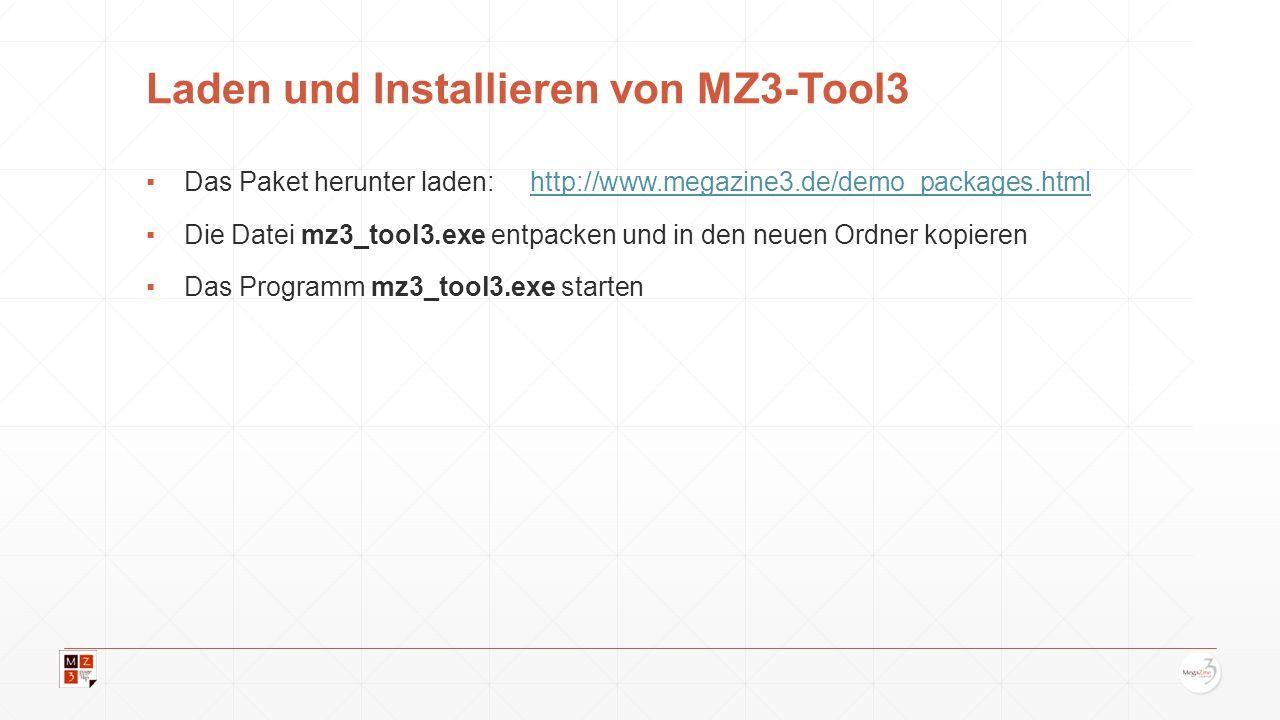 Laden und Installieren von MZ3-Tool3 Das Paket herunter laden:http://www.megazine3.de/demo_packages.htmlhttp://www.megazine3.de/demo_packages.html Die Datei mz3_tool3.exe entpacken und in den neuen Ordner kopieren Das Programm mz3_tool3.exe starten