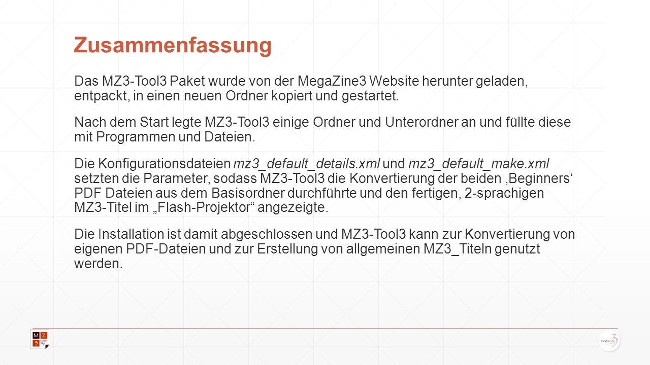 Zusammenfassung Das MZ3-Tool3 Paket wurde von der MegaZine3 Website herunter geladen, entpackt, in einen neuen Ordner kopiert und gestartet. Nach dem