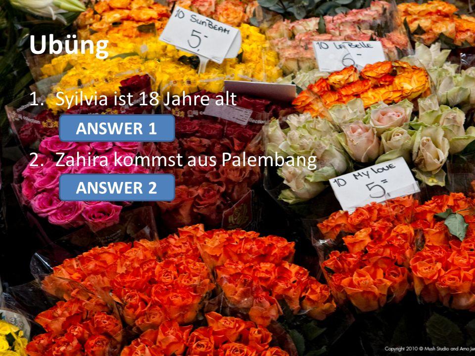 Ubüng 1.Syilvia ist 18 Jahre alt 2.Zahira kommst aus Palembang ANSWER 1 ANSWER 2