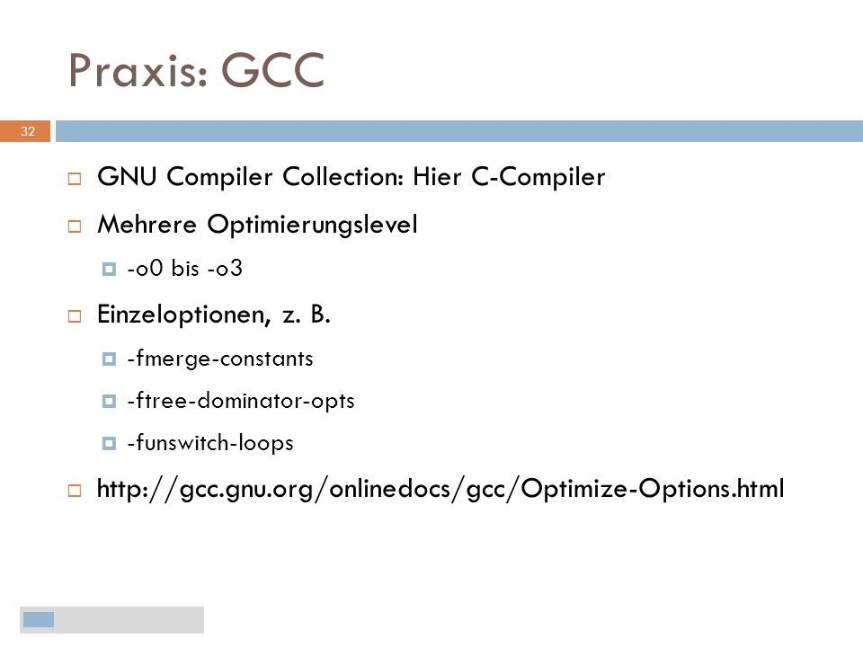 Praxis: GCC 32 GNU Compiler Collection: Hier C-Compiler Mehrere Optimierungslevel -o0 bis -o3 Einzeloptionen, z. B. -fmerge-constants -ftree-dominator