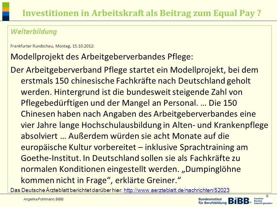 ® Investitionen in Arbeitskraft als Beitrag zum Equal Pay ? Weiterbildung Frankfurter Rundschau, Montag, 15.10.2012: Modellprojekt des Arbeitgeberverb