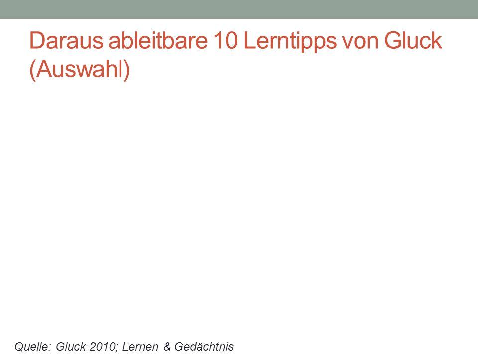 Daraus ableitbare 10 Lerntipps von Gluck (Auswahl) Quelle: Gluck 2010; Lernen & Gedächtnis