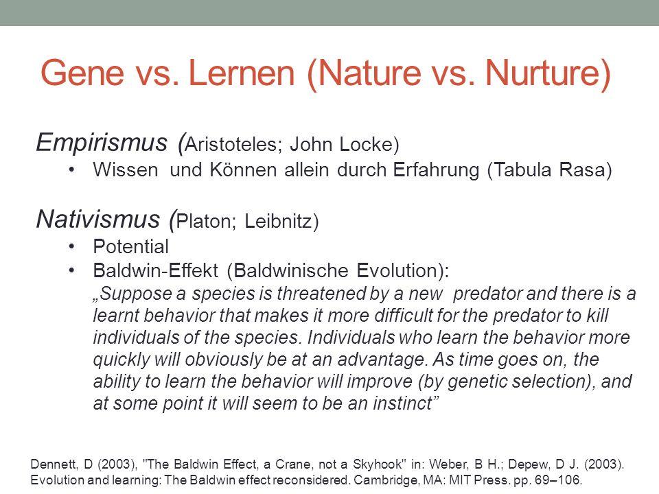 Empirismus ( Aristoteles; John Locke) Wissen und Können allein durch Erfahrung (Tabula Rasa) Nativismus ( Platon; Leibnitz) Potential Baldwin-Effekt (