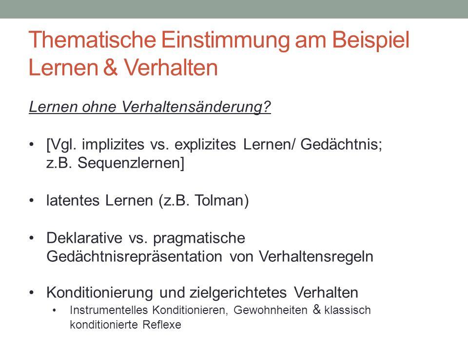 Thematische Einstimmung am Beispiel Lernen & Verhalten Lernen ohne Verhaltensänderung? [Vgl. implizites vs. explizites Lernen/ Gedächtnis; z.B. Sequen