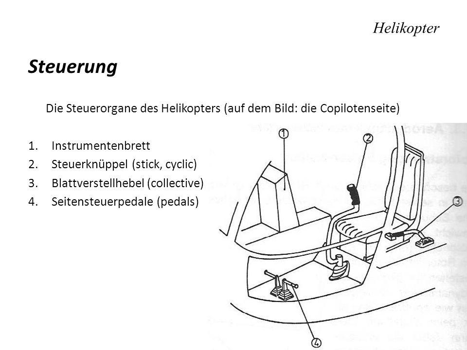 Helikopter Steuerung Die Steuerorgane des Helikopters (auf dem Bild: die Copilotenseite) 1.Instrumentenbrett 2.Steuerknüppel (stick, cyclic) 3.Blattve