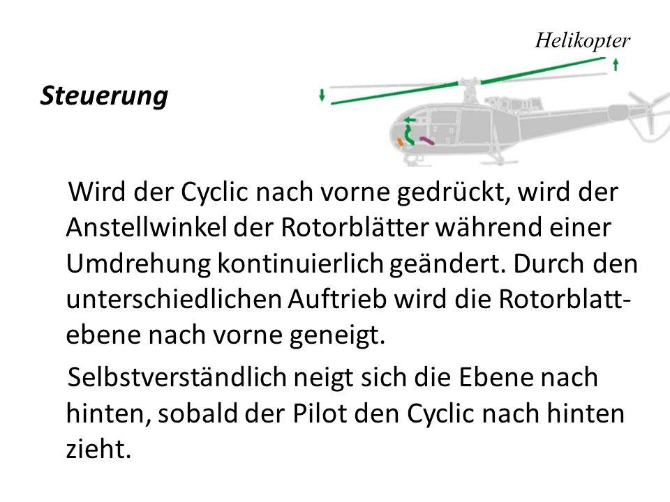 Helikopter Steuerung Wird der Cyclic nach vorne gedrückt, wird der Anstellwinkel der Rotorblätter während einer Umdrehung kontinuierlich geändert. Dur