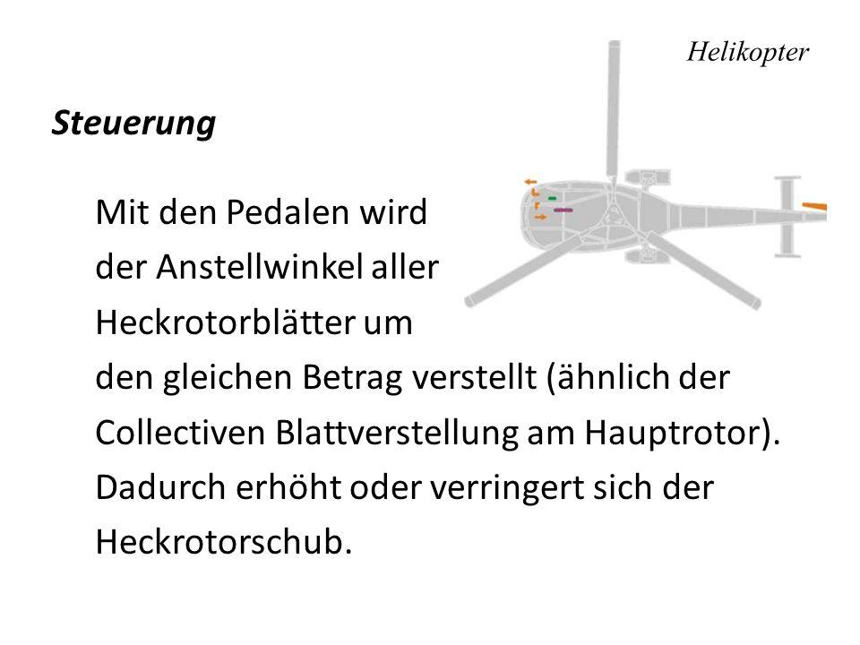 Helikopter Steuerung Mit den Pedalen wird der Anstellwinkel aller Heckrotorblätter um den gleichen Betrag verstellt (ähnlich der Collectiven Blattvers