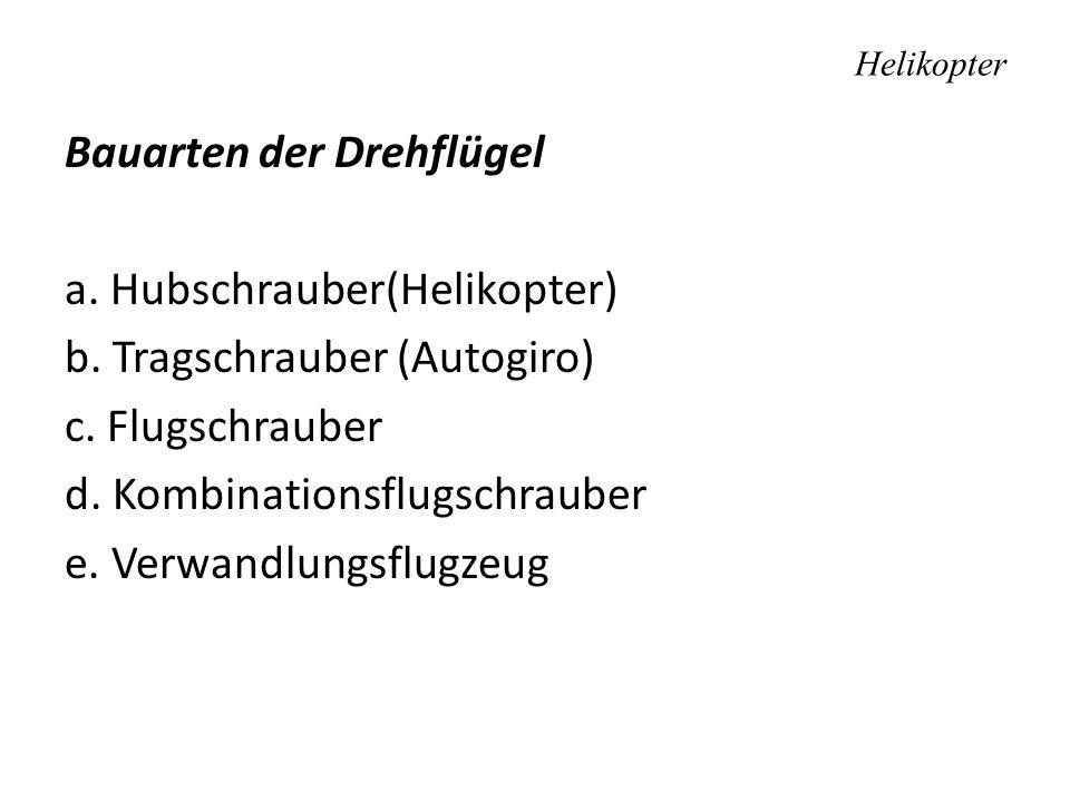 Bauarten der Drehflügel a. Hubschrauber(Helikopter) b. Tragschrauber (Autogiro) c. Flugschrauber d. Kombinationsflugschrauber e. Verwandlungsflugzeug