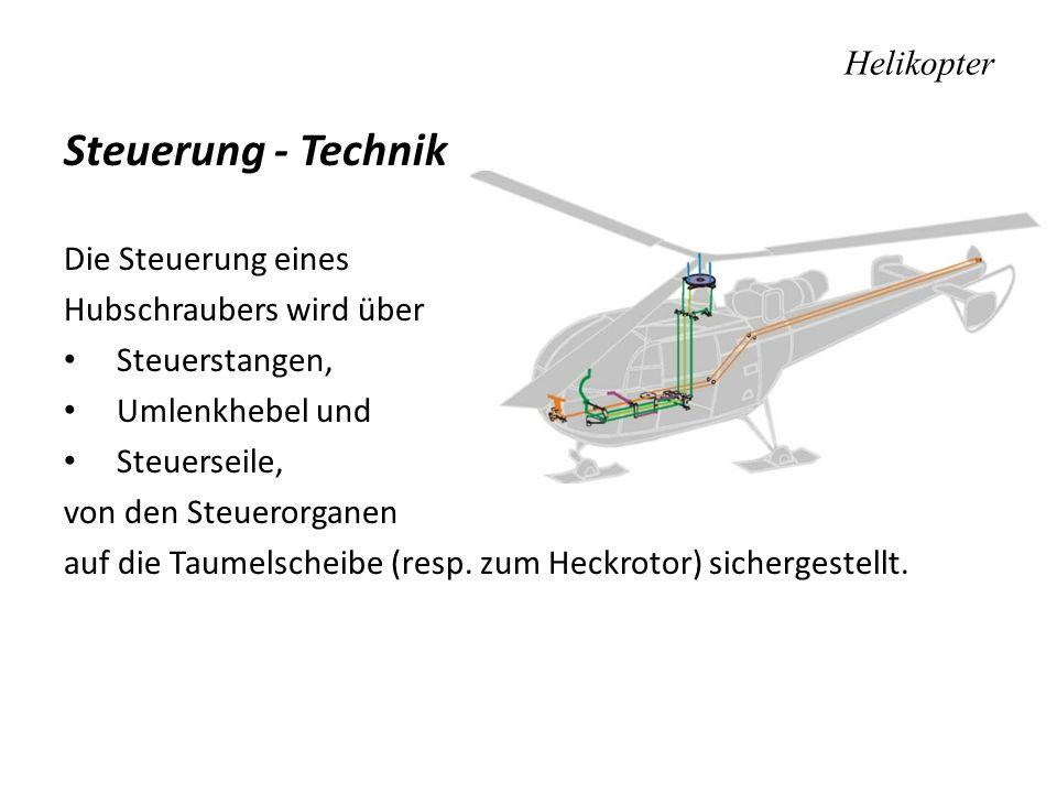Helikopter Steuerung - Technik Die Steuerung eines Hubschraubers wird über Steuerstangen, Umlenkhebel und Steuerseile, von den Steuerorganen auf die T