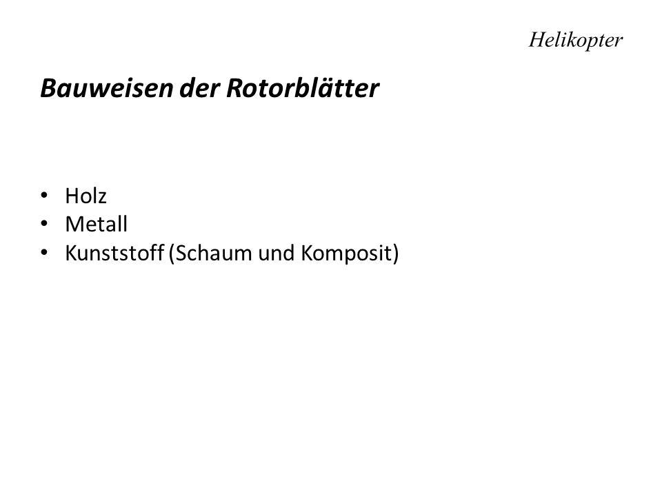 Helikopter Bauweisen der Rotorblätter Holz Metall Kunststoff (Schaum und Komposit)