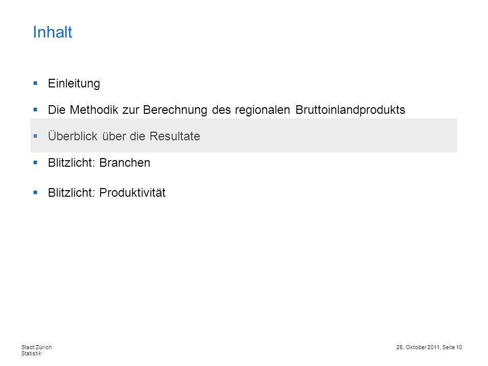 25. Oktober 2011, Seite 10Stadt Zürich Statistik Einleitung Die Methodik zur Berechnung des regionalen Bruttoinlandprodukts Überblick über die Resulta