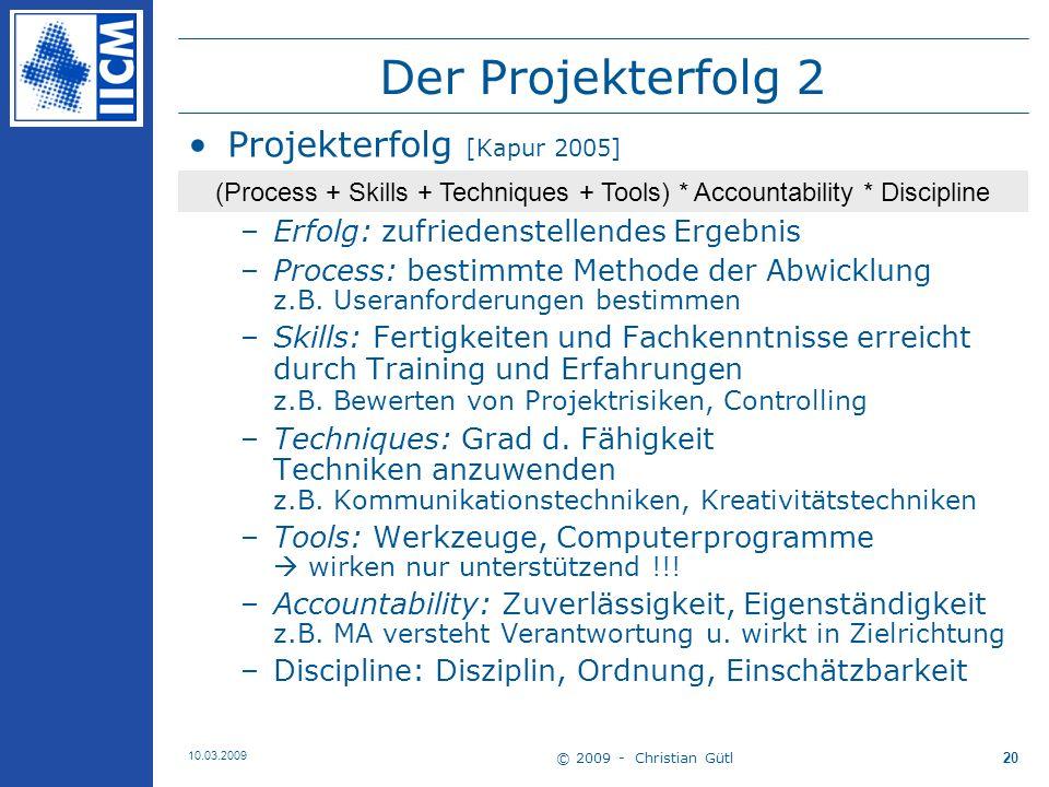 © 2009 - Christian Gütl 10.03.2009 21 Projektmisserfolg ++/-- 2004 29 % 53 % 18 % 2000 28 % 49 % 23 % 1994 16 % 53 % 31 % Überraschend wenige Projekte verlaufen erfolgreich –Z.B.