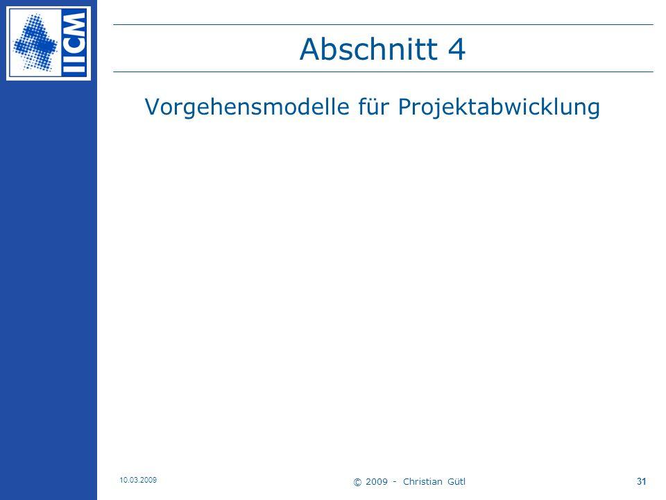 © 2009 - Christian Gütl 10.03.2009 32 Vorgehensmodell 1 nach Kapur: ein Faktor von Projekterfolg ist die Anwendung geeigneter Prozesse Projektprozess –Die DIN 69904 definiert den Projektprozess als Prozess, der unmittelbar die Erzielung von Projektergebnissen bewirkt.